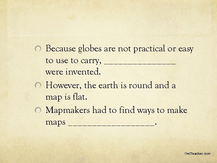 Because globes are not practical or easy to use to carry, ________ were invented.