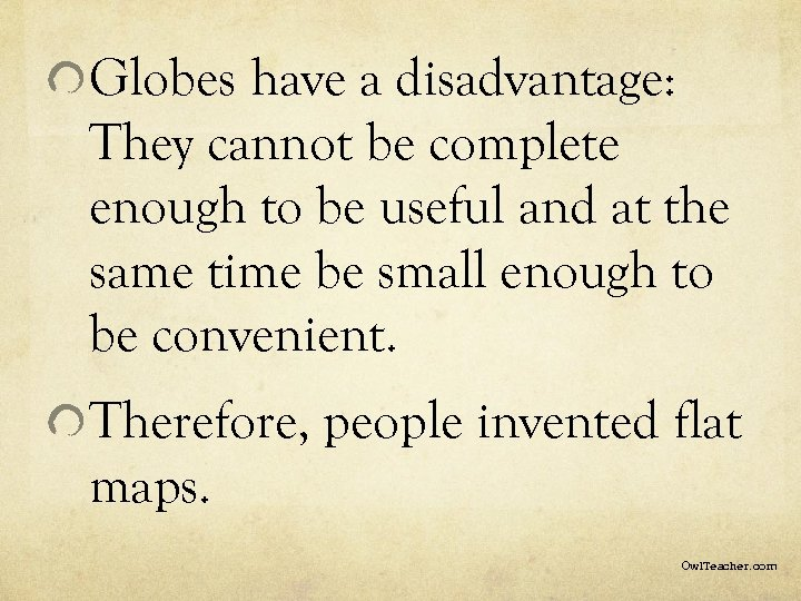 Globes have a disadvantage: They cannot be complete enough to be useful and at