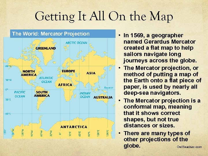 Getting It All On the Map The World: Mercator Projection • In 1569, a
