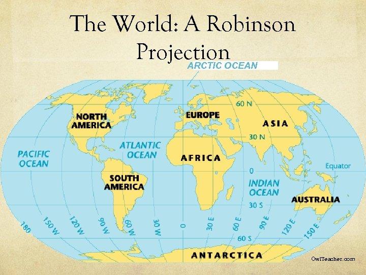 The World: A Robinson Projection ARCTIC OCEAN Owl. Teacher. com