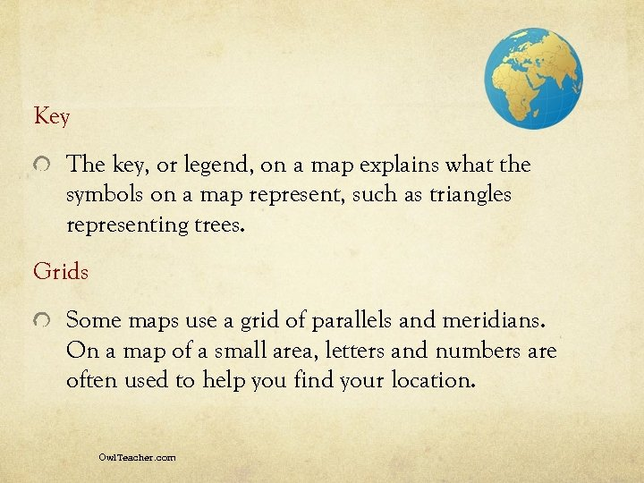 Key The key, or legend, on a map explains what the symbols on a