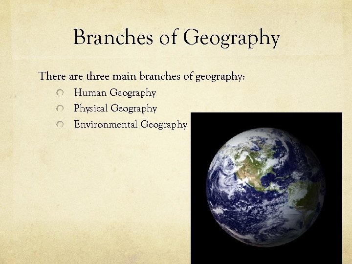 Branches of Geography There are three main branches of geography: Human Geography Physical Geography