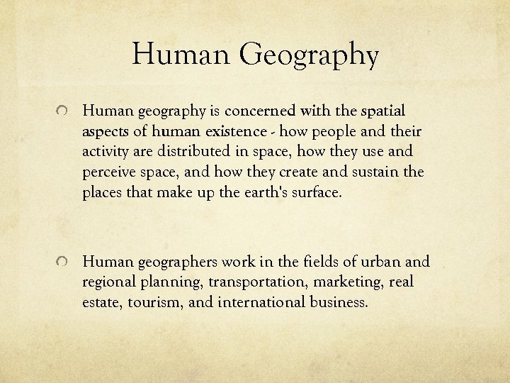 Human Geography Human geography is concerned with the spatial aspects of human existence -