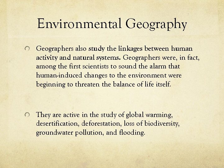 Environmental Geography Geographers also study the linkages between human activity and natural systems. Geographers