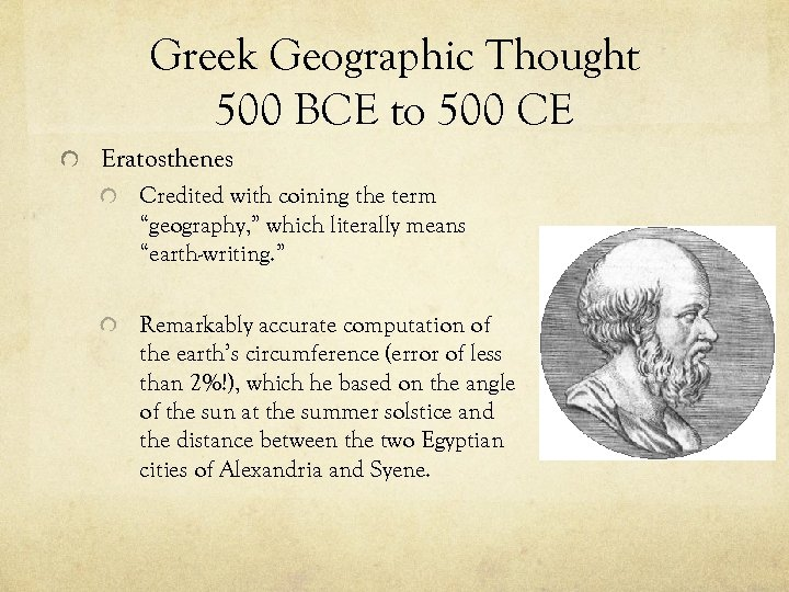Greek Geographic Thought 500 BCE to 500 CE Eratosthenes Credited with coining the term
