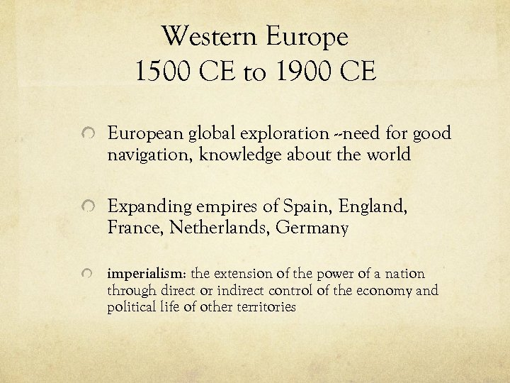 Western Europe 1500 CE to 1900 CE European global exploration --need for good navigation,