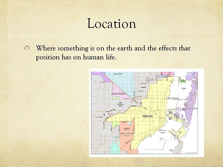 Location Where something is on the earth and the effects that position has on