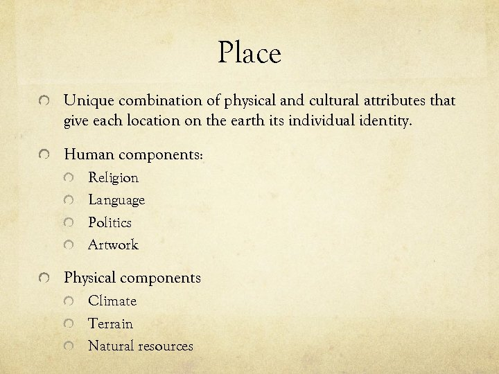 Place Unique combination of physical and cultural attributes that give each location on the