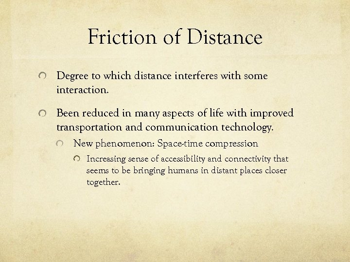 Friction of Distance Degree to which distance interferes with some interaction. Been reduced in