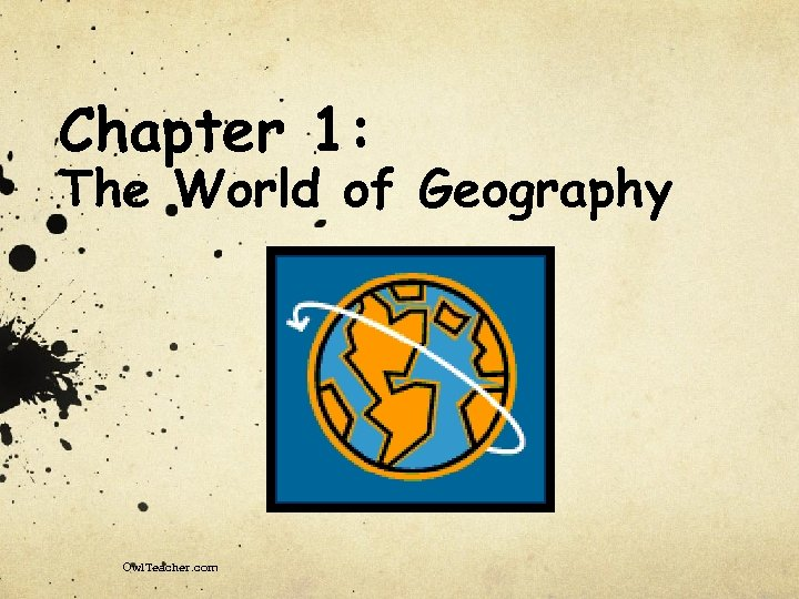Chapter 1: The World of Geography Owl. Teacher. com