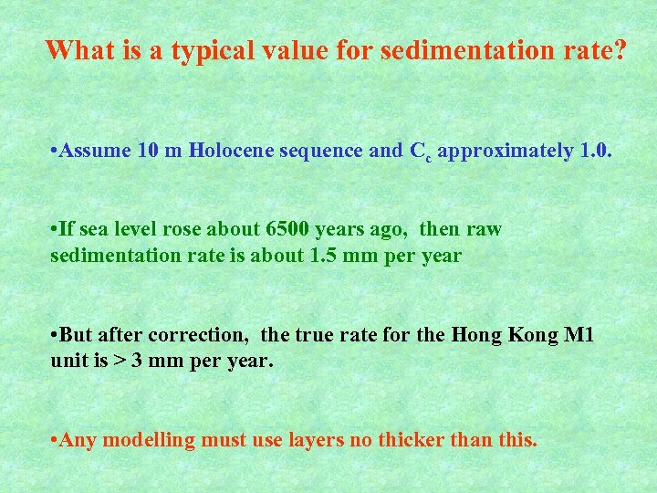 What is a typical value for sedimentation rate? • Assume 10 m Holocene sequence