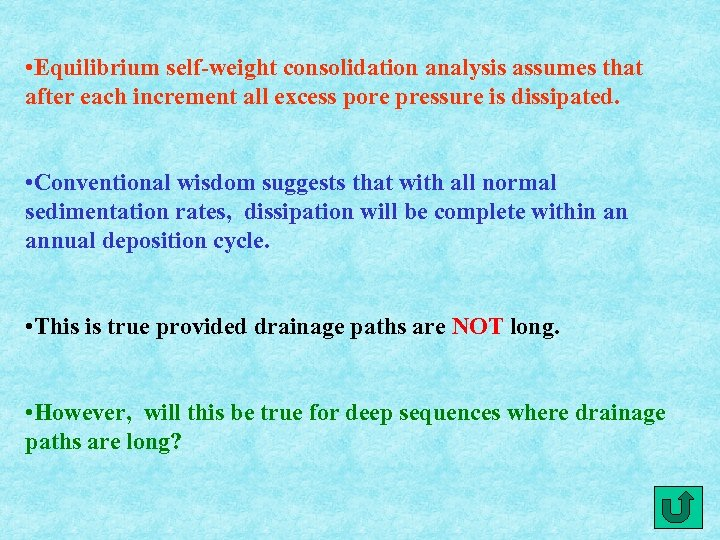 • Equilibrium self-weight consolidation analysis assumes that after each increment all excess pore
