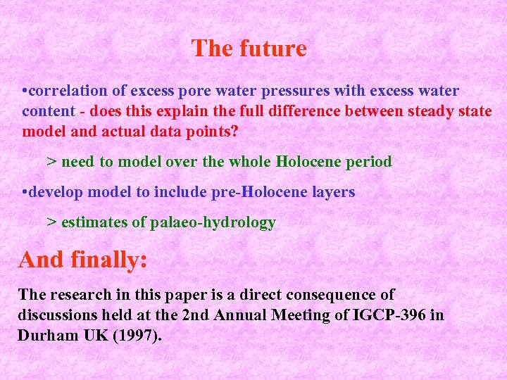 The future • correlation of excess pore water pressures with excess water content -