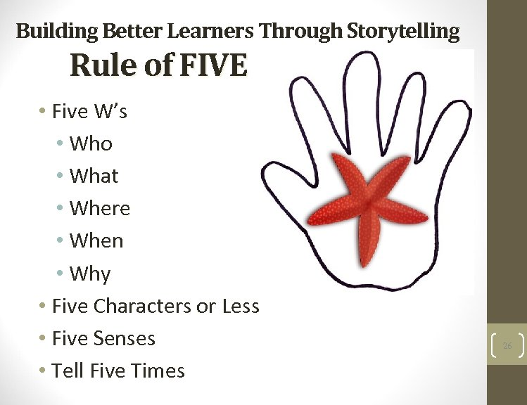 Building Better Learners Through Storytelling Rule of FIVE • Five W's • Who •