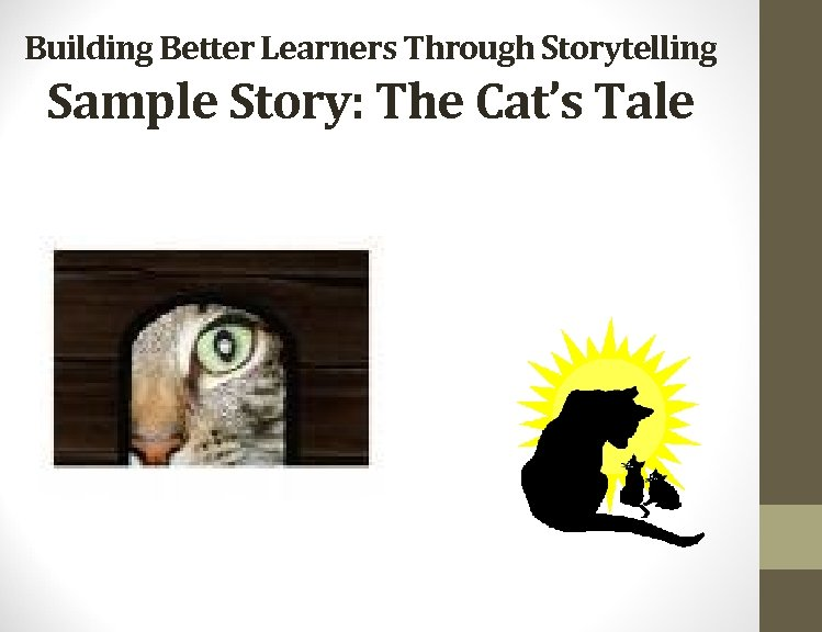Building Better Learners Through Storytelling Sample Story: The Cat's Tale