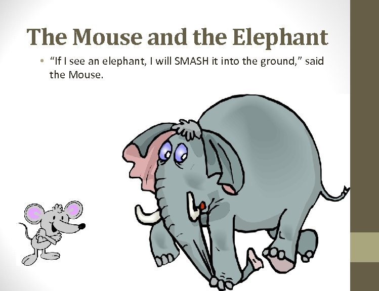 "The Mouse and the Elephant • ""If I see an elephant, I will SMASH"