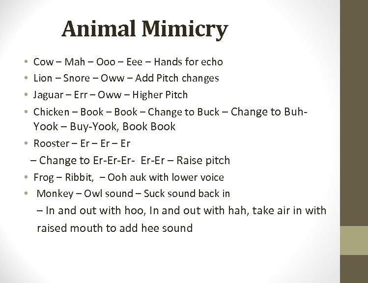 Animal Mimicry • Cow – Mah – Ooo – Eee – Hands for echo