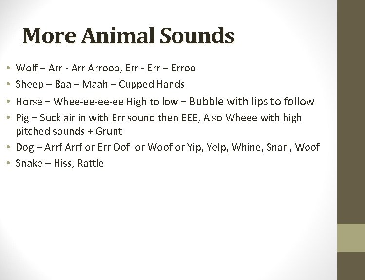 More Animal Sounds • Wolf – Arr - Arrooo, Err - Err – Erroo