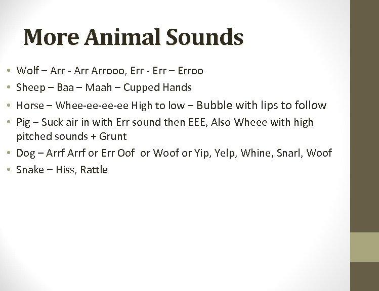 More Animal Sounds • Wolf – Arr - Arrooo, Err - Err – Erroo