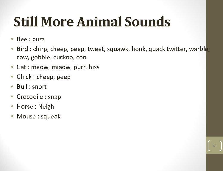 Still More Animal Sounds • Bee : buzz • Bird : chirp, cheep, peep,