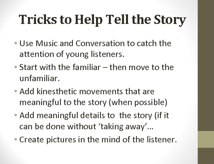 Tricks to Help Tell the Story • Use Music and Conversation to catch the