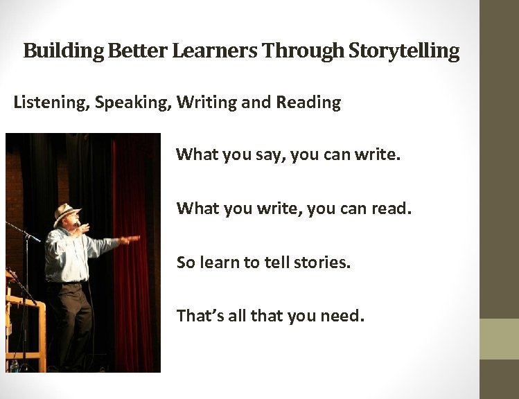 Building Better Learners Through Storytelling Listening, Speaking, Writing and Reading What you say, you