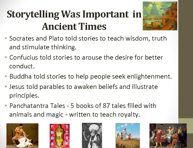 Storytelling Was Important in Ancient Times • Socrates and Plato told stories to teach