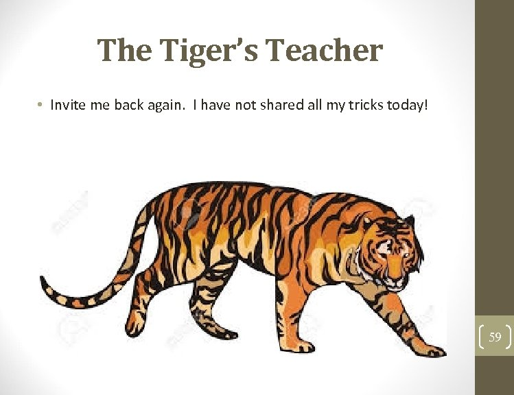 The Tiger's Teacher • Invite me back again. I have not shared all my