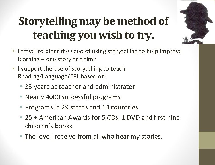 Storytelling may be method of teaching you wish to try. • I travel to