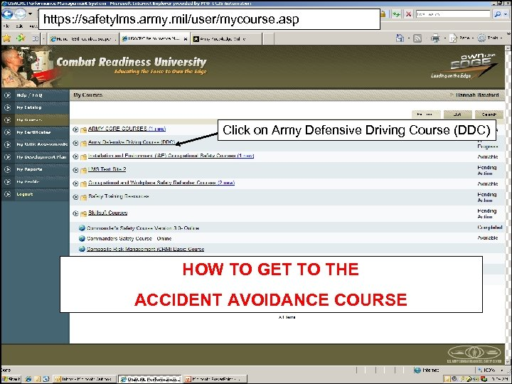https: //safetylms. army. mil/user/mycourse. asp Click on Army Defensive Driving Course (DDC) HOW TO