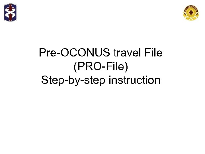 Pre-OCONUS travel File (PRO-File) Step-by-step instruction