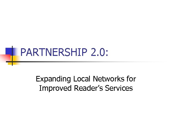 PARTNERSHIP 2. 0: Expanding Local Networks for Improved Reader's Services