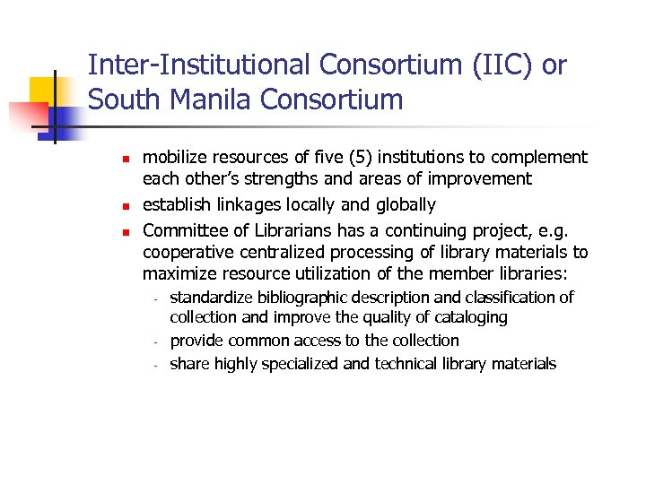 Inter-Institutional Consortium (IIC) or South Manila Consortium n n n mobilize resources of five