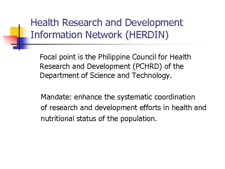 Health Research and Development Information Network (HERDIN) Focal point is the Philippine Council for