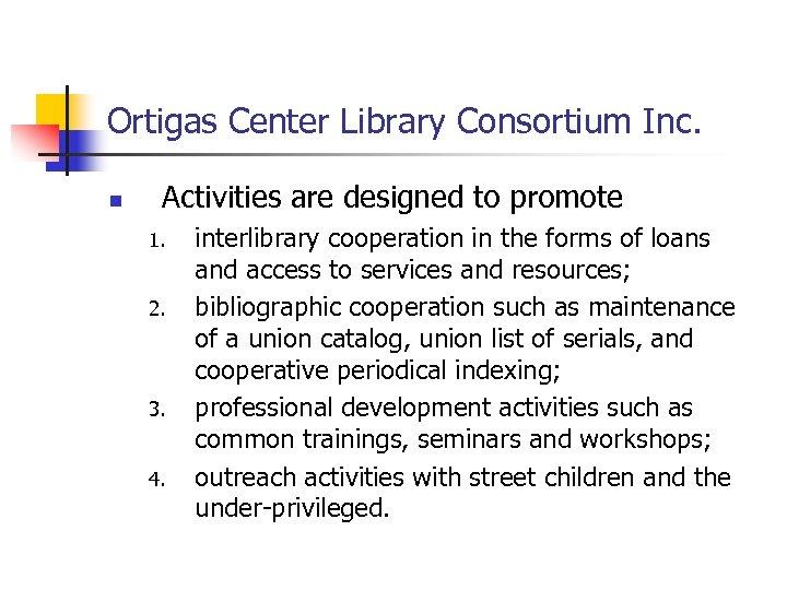 Ortigas Center Library Consortium Inc. n Activities are designed to promote 1. 2. 3.