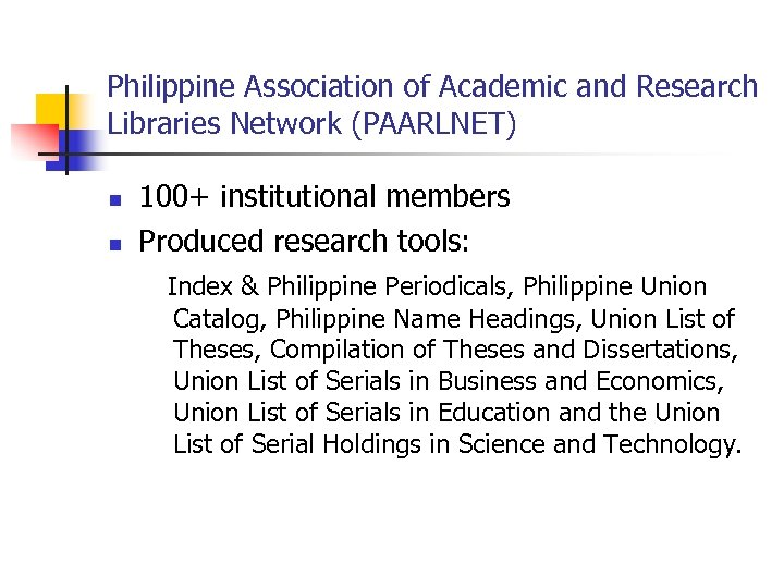 Philippine Association of Academic and Research Libraries Network (PAARLNET) n n 100+ institutional members