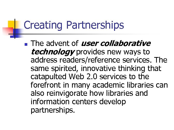 Creating Partnerships n The advent of user collaborative technology provides new ways to address