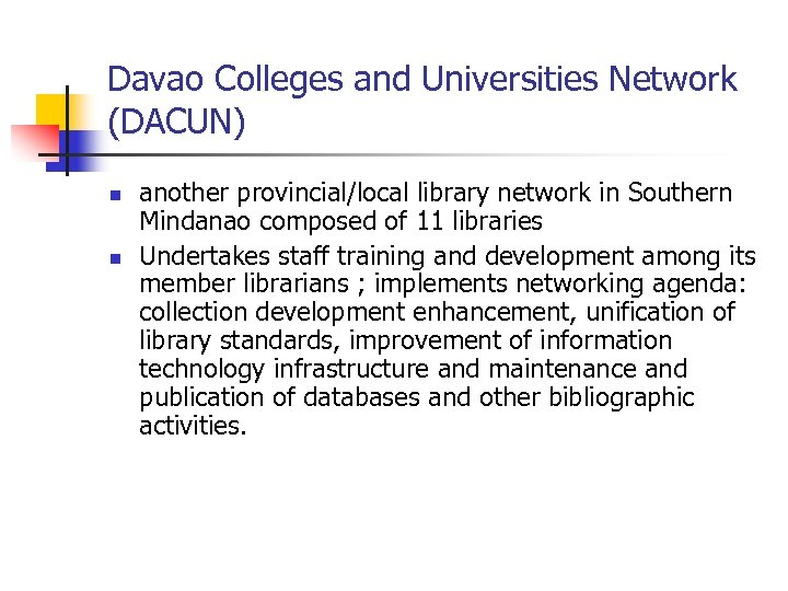 Davao Colleges and Universities Network (DACUN) n n another provincial/local library network in Southern
