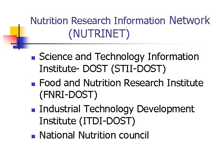 Nutrition Research Information Network (NUTRINET) n n Science and Technology Information Institute- DOST (STII-DOST)