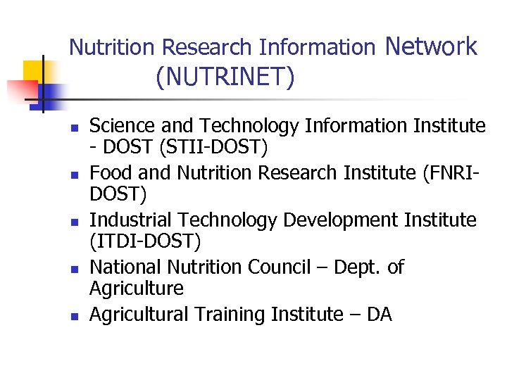 Nutrition Research Information Network (NUTRINET) n n n Science and Technology Information Institute -