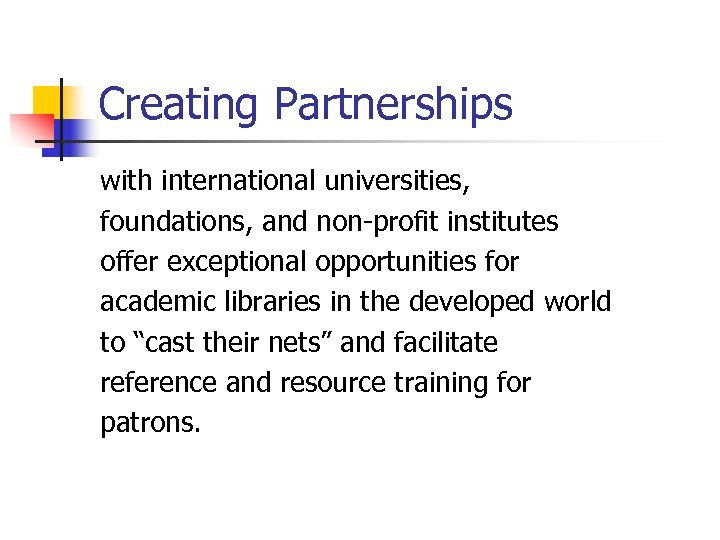 Creating Partnerships with international universities, foundations, and non-profit institutes offer exceptional opportunities for academic
