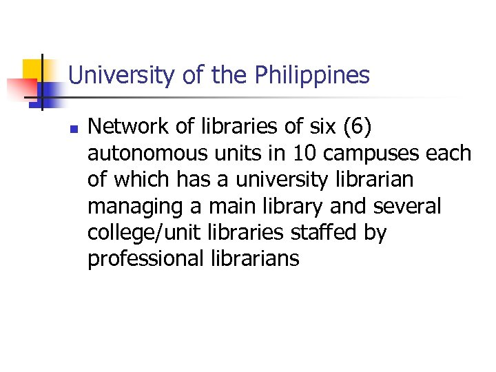 University of the Philippines n Network of libraries of six (6) autonomous units in