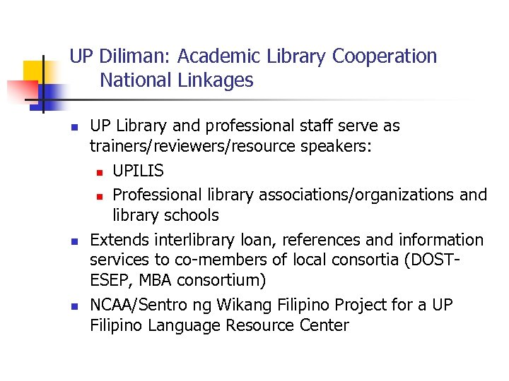 UP Diliman: Academic Library Cooperation National Linkages n n n UP Library and professional