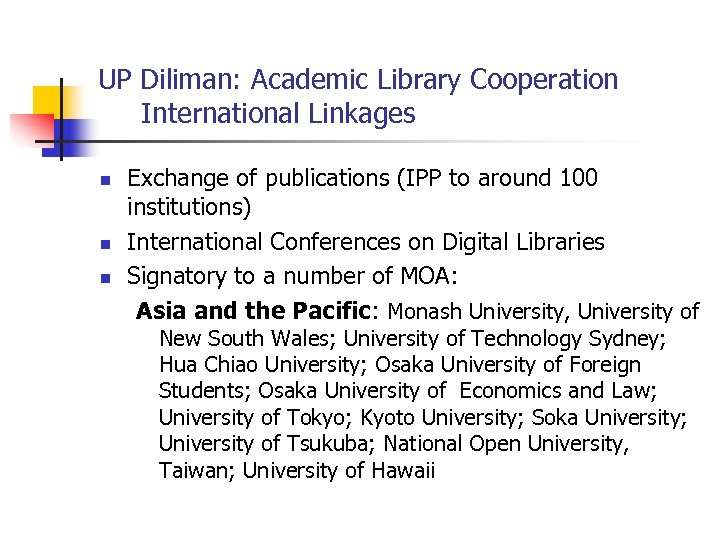 UP Diliman: Academic Library Cooperation International Linkages n n n Exchange of publications (IPP