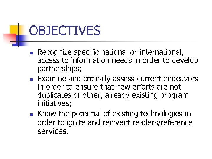 OBJECTIVES n n n Recognize specific national or international, access to information needs in