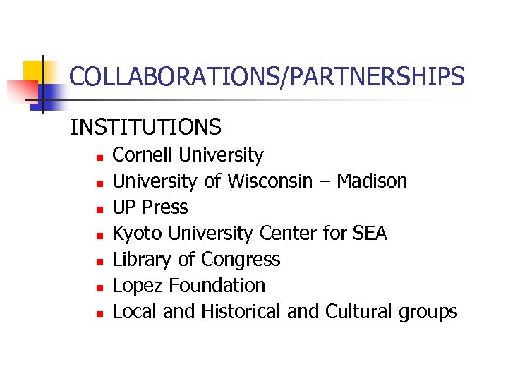 COLLABORATIONS/PARTNERSHIPS INSTITUTIONS n n n n Cornell University of Wisconsin – Madison UP Press