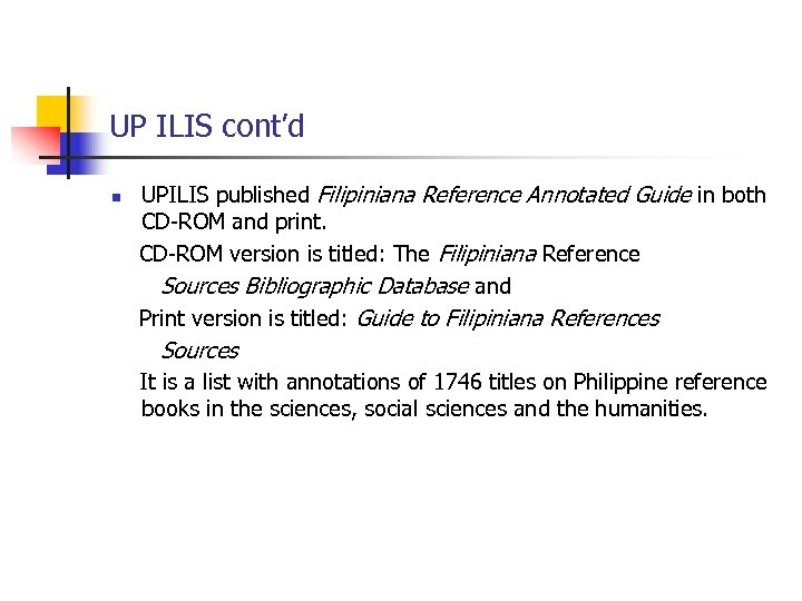 UP ILIS cont'd n UPILIS published Filipiniana Reference Annotated Guide in both CD-ROM and