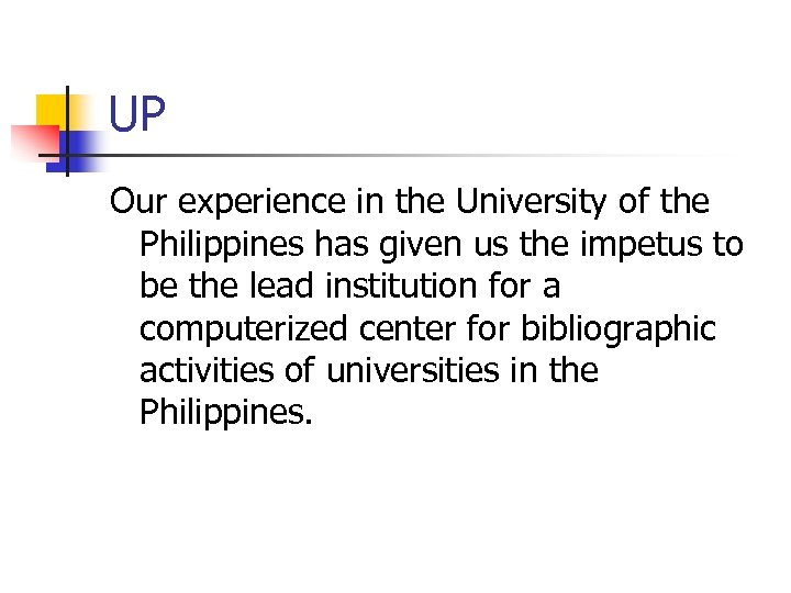 UP Our experience in the University of the Philippines has given us the impetus