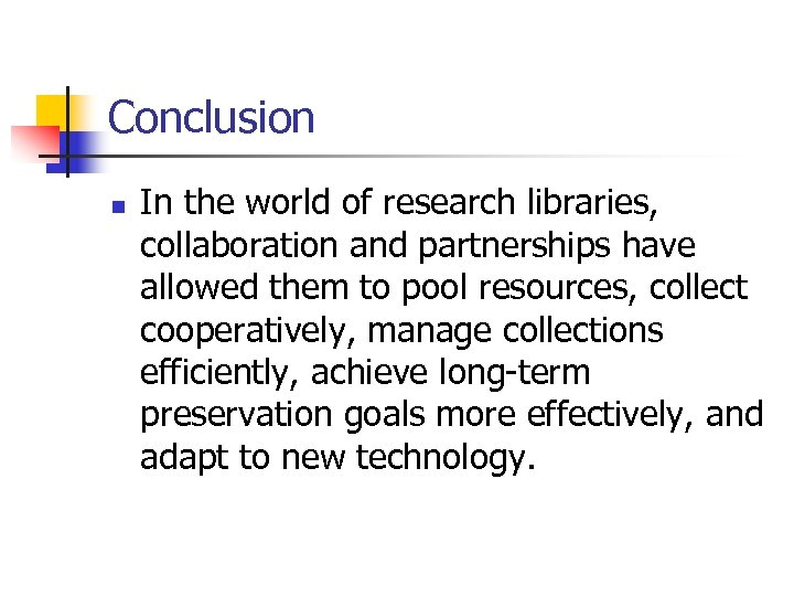 Conclusion n In the world of research libraries, collaboration and partnerships have allowed them