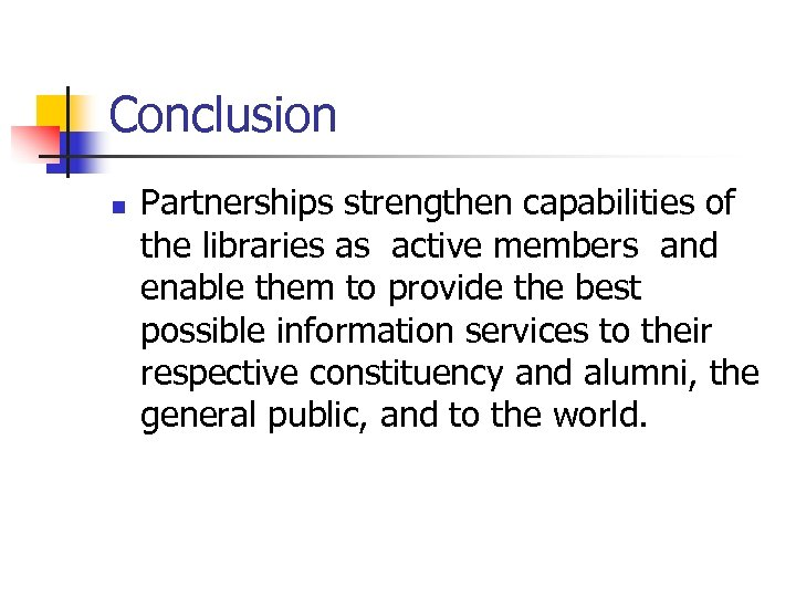 Conclusion n Partnerships strengthen capabilities of the libraries as active members and enable them